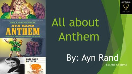 All about Anthem By: Ayn Rand By: José R Segovia.