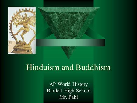 Hinduism and Buddhism AP World History Bartlett High School Mr. Pahl.