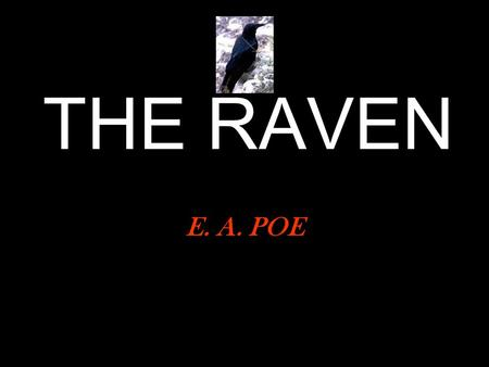 THE RAVEN E. A. POE. Once upon a midnight dreary, while I pondered weak and weary, Over many a quaint and curious volume of forgotten lore, While I nodded,