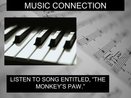 "LISTEN TO SONG ENTITLED, ""THE MONKEY'S PAW."""