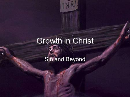 Growth in Christ Sin and Beyond. Growth in Christ Sin and Beyond The Spiritual Exercises is primarily an experience that allows you to discover God's.