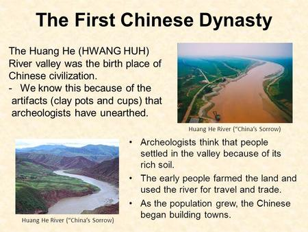 The First Chinese Dynasty Archeologists think that people settled in the valley because of its rich soil. The early people farmed the land and used the.