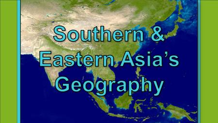Southern & Eastern Asia's Geography.
