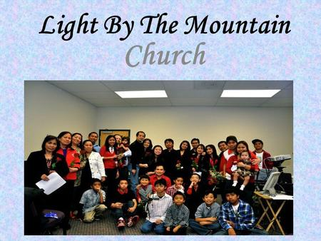 Light By The Mountain Church. Praise and Worship.
