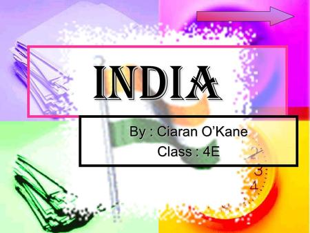 INDIA By : Ciaran O'Kane Class : 4E India Fast facts Fast facts Fast facts Fast facts History History History Clothes Clothes Clothes Places Places Places.