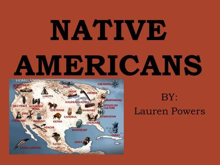 NATIVE AMERICANS BY: Lauren Powers.