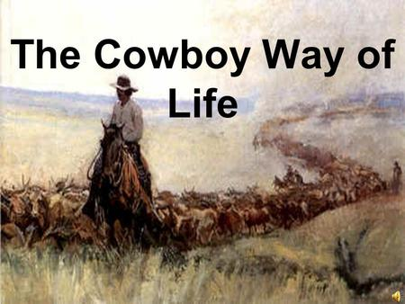 The Cowboy Way of Life When? 1860-1890 Cowboys were most significant in American history during the time from the end of the American Civil War through.