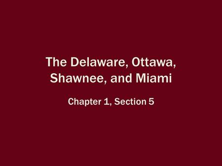 The Delaware, Ottawa, Shawnee, and Miami Chapter 1, Section 5.