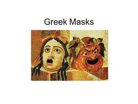 Greek Masks. Greek Mask History Greek actors originally started wearing masks that were very human-like that just covered part of the face Eventually,
