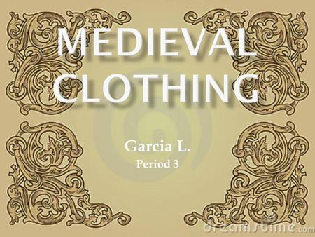 Garcia L. Period 3. Fashion was important during the middle ages because people would identify their social class according to their attire, of course.