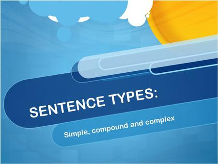SENTENCE TYPES: Simple, compound and complex. WHAT MAKES A SENTENCE NEEDS THREE THINGS… 1 The words make sense and express a complete thought. 2 It begins.
