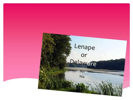 Lenape or Delaware By: Nia. Dedication Page How did they honor life and death? What religion did they follow? What was their music like? What clothing.