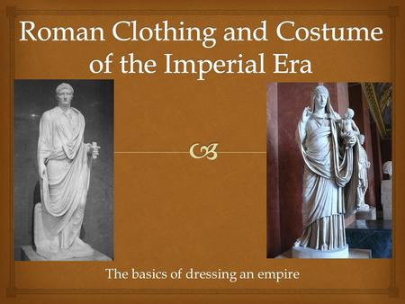 Roman Clothing and Costume of the Imperial Era