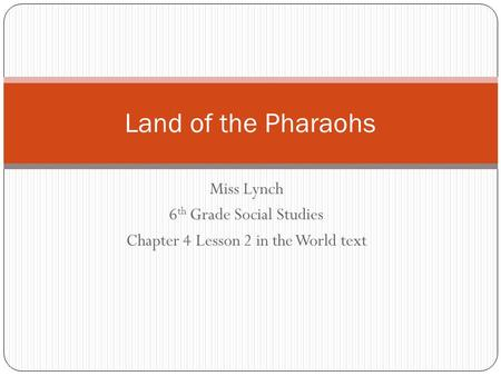 Land of the Pharaohs Miss Lynch 6th Grade Social Studies