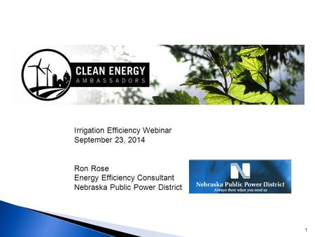 1 Irrigation Efficiency Webinar September 23, 2014 Ron Rose Energy Efficiency Consultant Nebraska Public Power District.