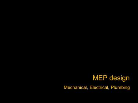 MEP design Mechanical, Electrical, Plumbing. Often separate consultants Can be separate even within a single firm Often performed on a design-build basis.