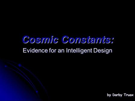 Cosmic Constants: Evidence for an Intelligent Design by Darby Truax.
