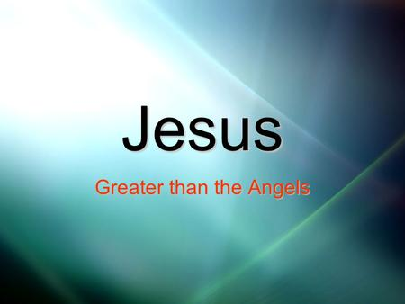 "Jesus Greater than the Angels. Angels From ancient Greek word ""angelos"" meaning ""messenger"" Can refer to a human—any messenger Matt 11:10 Exo. 19:18 Acts."