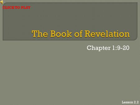 "Chapter 1:9-20 Lesson 2.2 CLICK TO PLAY. ""I, John, your brother and partner in the tribulation and the kingdom and the patient endurance that are in Jesus,"