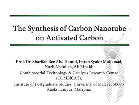 The Synthesis of Carbon Nanotube on Activated Carbon Prof. Dr. Sharifah Bee Abd Hamid, Imran Syakir Mohamad, Norli Abdullah, Ali Rinaldi Combinatorial.