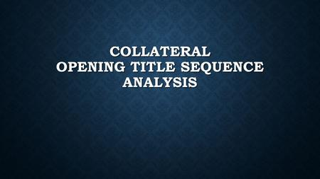 COLLATERAL OPENING TITLE SEQUENCE ANALYSIS. MISE EN SCENE The first scene in the opening title sequence of collateral is in a very crowded airport with.