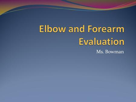 Elbow and Forearm Evaluation
