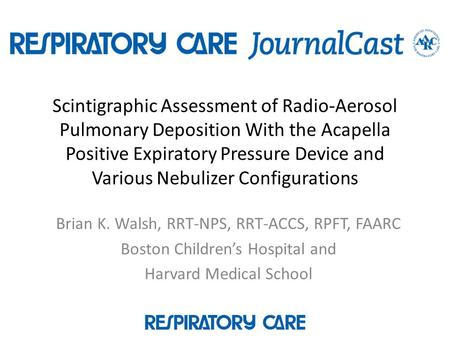 Scintigraphic Assessment of Radio-Aerosol Pulmonary Deposition With the Acapella Positive Expiratory Pressure Device and Various Nebulizer Configurations.