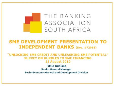 "SME DEVELOPMENT PRESENTATION TO INDEPENDENT BANKS (Doc. #72018) ""UNLOCKING SME CREDIT AND UNLEASHING SME POTENTIAL"" SURVEY ON HURDLES TO SME FINANCING."
