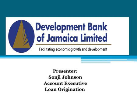 Presenter: Sonji Johnson Account Executive Loan Origination.