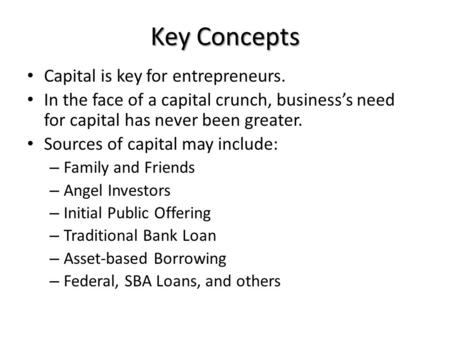 Key Concepts Capital is key for entrepreneurs. In the face of a capital crunch, business's need for capital has never been greater. Sources of capital.
