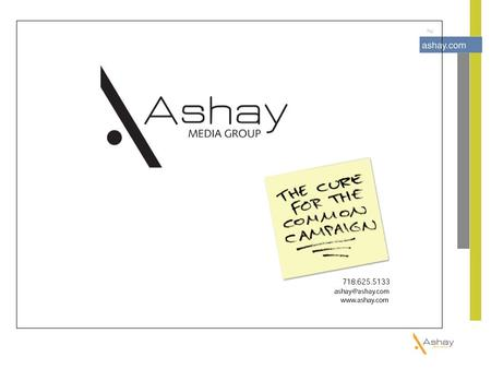 vision: limitless possibilities through awe-inspiring creative The Ashay team believes that brands are living, breathing entities; they have a soul and.