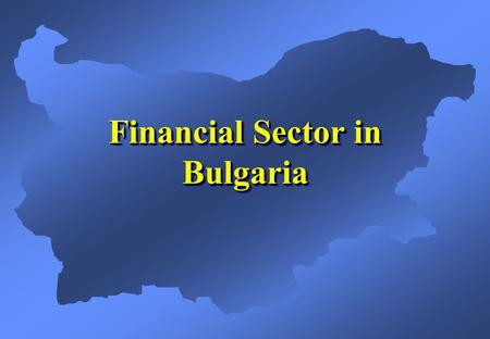 Financial Sector in Bulgaria. Bulgaria - Currency Board Arrangement  BGN1 = DEM1 = EUR0.5113  Long-term goal for EU membership, the anchor currency.
