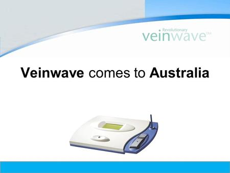© Copyright 2009, VeinWaveUSA, Inc. All rights reserved. Veinwave comes to Australia.