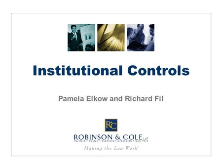 Institutional Controls Pamela Elkow and Richard Fil.