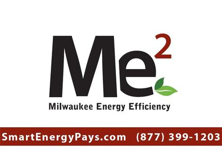 Intro presenters Benefits of an energy efficient business How Milwaukee Energy Efficiency (Me 2 ) makes energy saving upgrades affordable Me 2 financing.