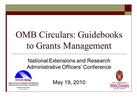 OMB Circulars: Guidebooks to Grants Management National Extensions and Research Administrative Officers' Conference May 19, 2010.