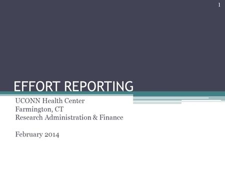 EFFORT REPORTING UCONN Health Center Farmington, CT Research Administration & Finance February 2014 1.
