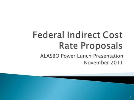 ALASBO Power Lunch Presentation November 2011 1.  Indirect Cost Proposals  Submittals  Definitions  Completing the forms 2.