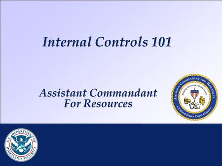 Internal Controls 101 RDML K. Taylor | DHS CFO Brief | 25 JAN 2010 Assistant Commandant For Resources.