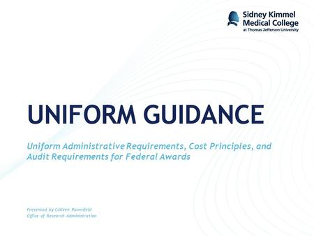 UNIFORM GUIDANCE Uniform Administrative Requirements, Cost Principles, and Audit Requirements for Federal Awards Presented by Colleen Ravenfeld Office.