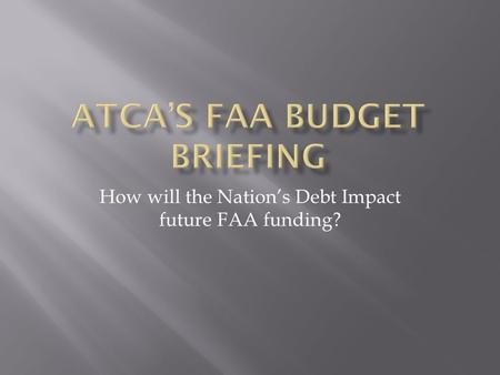 How will the Nation's Debt Impact future FAA funding?