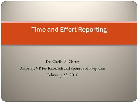Dr. Chellu S. Chetty Associate VP for Research and Sponsored Programs February 23, 2010 Time and Effort Reporting.