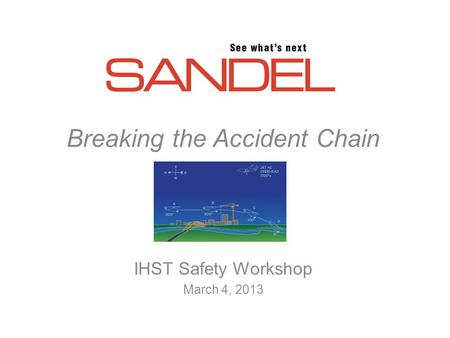 Breaking the Accident Chain IHST Safety Workshop March 4, 2013.