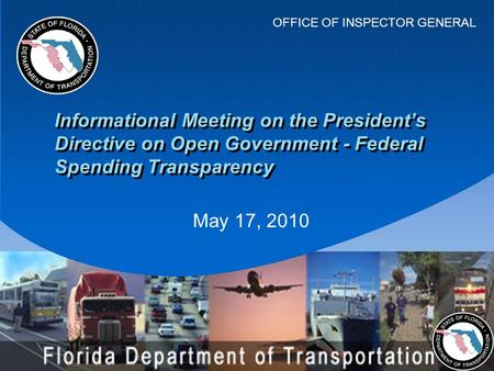 OFFICE OF INSPECTOR GENERAL May 17, 2010 Informational Meeting on the President's Directive on Open Government - Federal Spending Transparency.