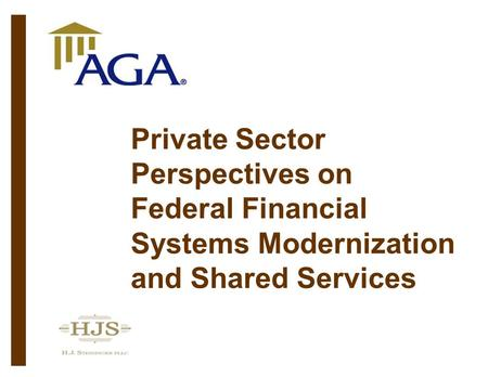 Private Sector Perspectives on Federal Financial Systems Modernization and Shared Services.