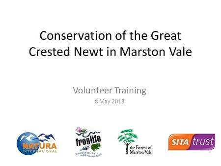 Conservation of the Great Crested Newt in Marston Vale Volunteer Training 8 May 2013.