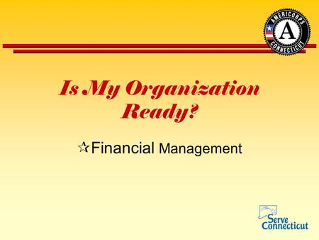 Is My Organization Ready?  Financial Management.