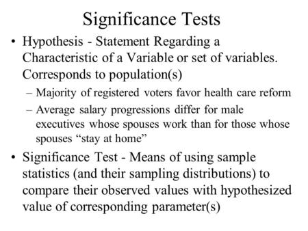 Significance Tests Hypothesis - Statement Regarding a Characteristic of a Variable or set of variables. Corresponds to population(s) –Majority of registered.