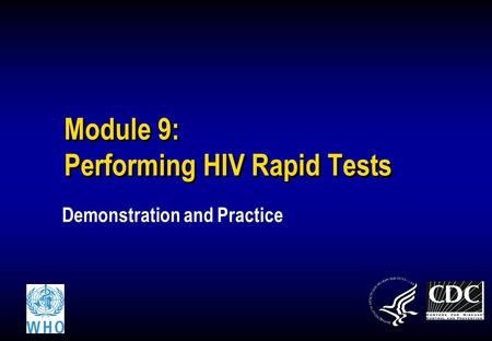 Module 9: Performing HIV Rapid Tests Demonstration and Practice.