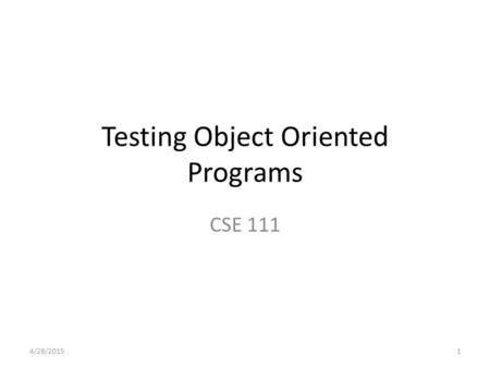Testing Object Oriented Programs CSE 111 4/28/20151.